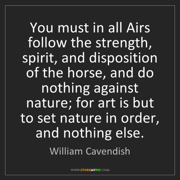 William Cavendish: You must in all Airs follow the strength, spirit, and...