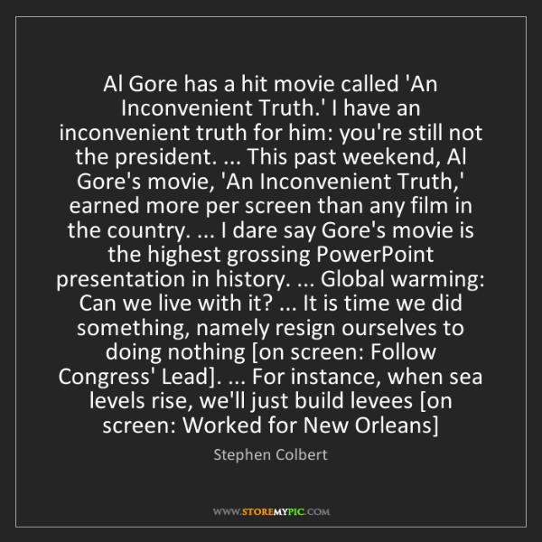 Stephen Colbert: Al Gore has a hit movie called 'An Inconvenient Truth.'...