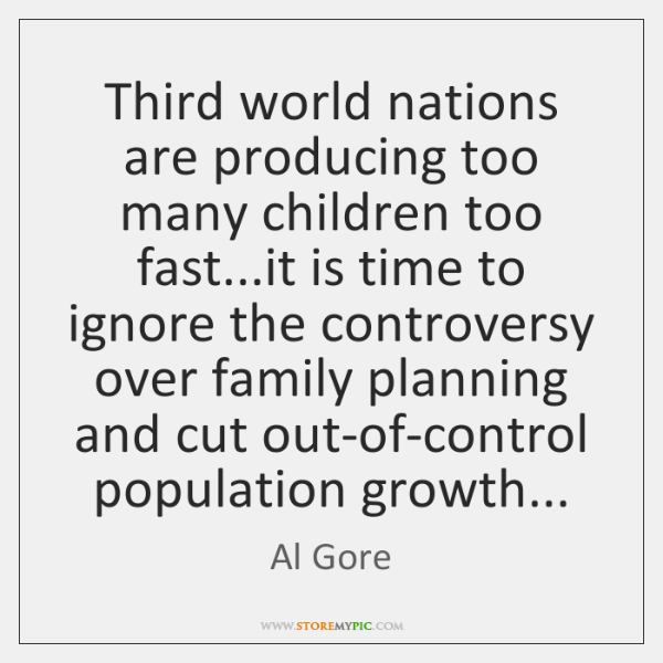 Third world nations are producing too many children too fast...it is ...