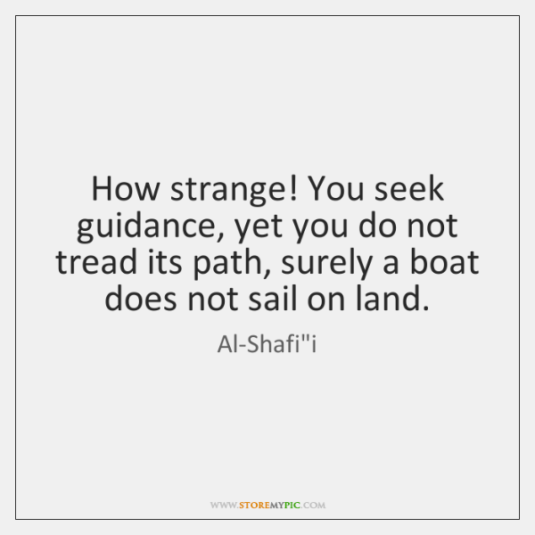 How strange! You seek guidance, yet you do not tread its path, ...
