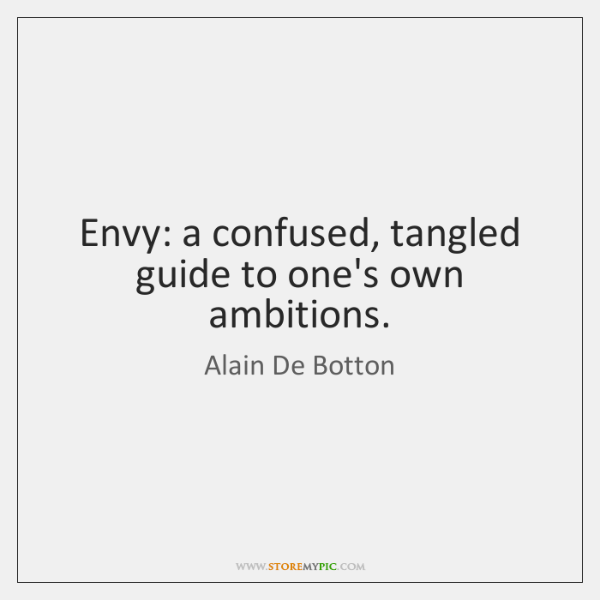 Envy: a confused, tangled guide to one's own ambitions.