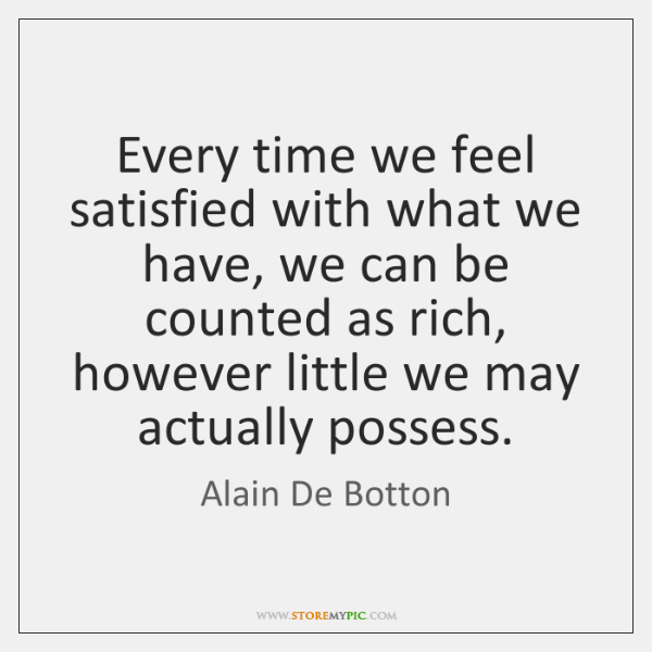 Every time we feel satisfied with what we have, we can be ...