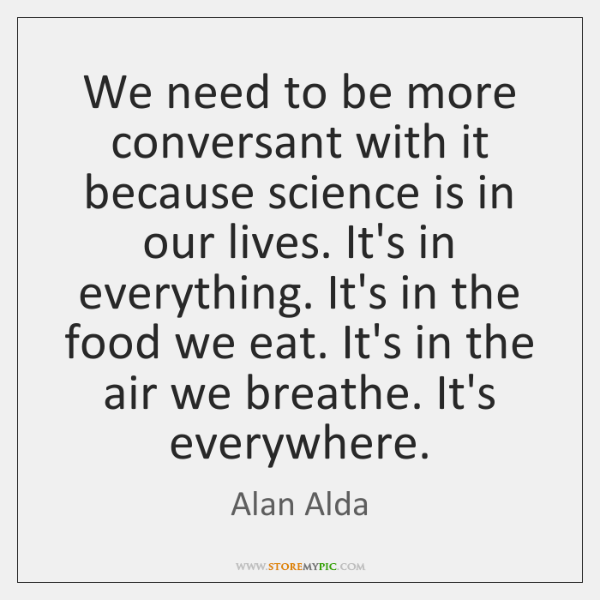 We need to be more conversant with it because science is in ...