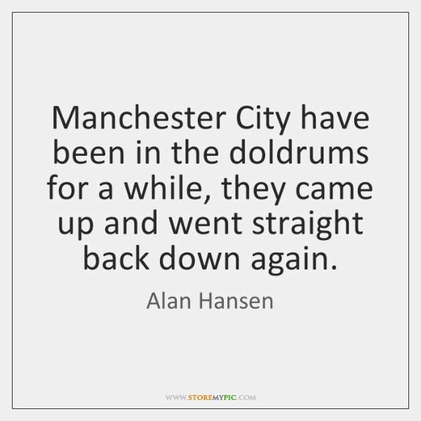 Manchester City have been in the doldrums for a while, they came ...