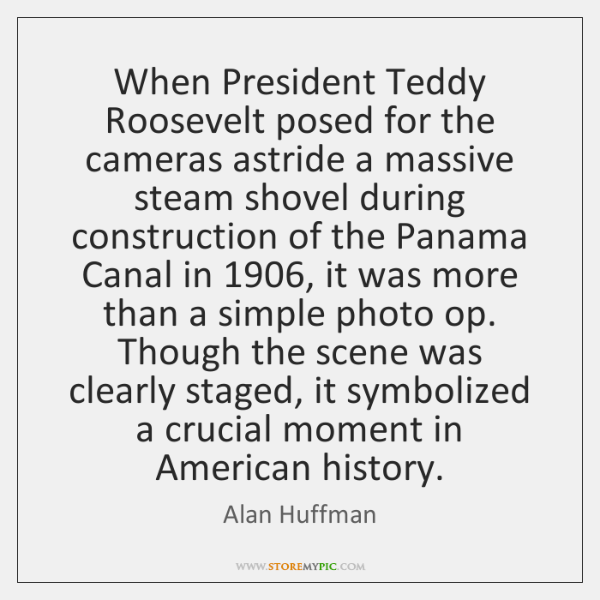 When President Teddy Roosevelt posed for the cameras astride a massive steam ...
