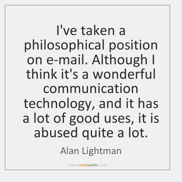 I've taken a philosophical position on e-mail. Although I think it's a ...