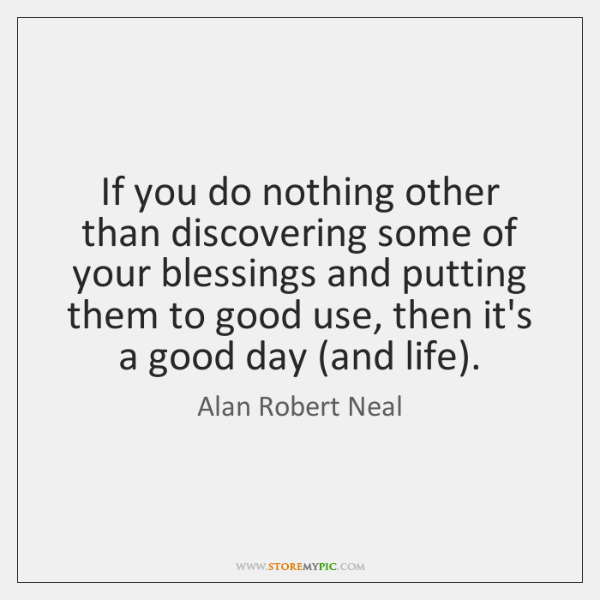 If you do nothing other than discovering some of your blessings and ...