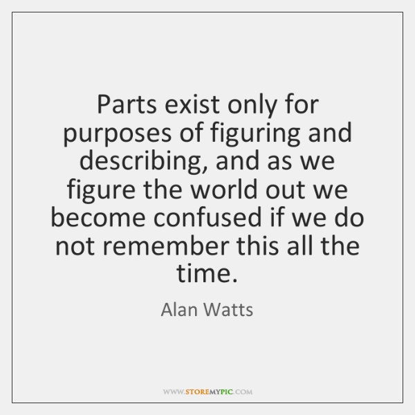 Parts exist only for purposes of figuring and describing, and as we ...