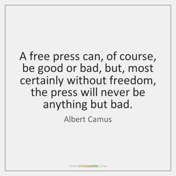 A free press can, of course, be good or bad, but, most ...