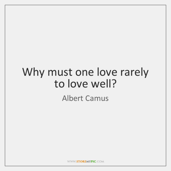 Why must one love rarely to love well?
