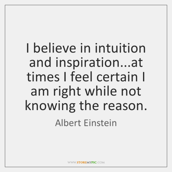 I believe in intuition and inspiration...at times I feel certain I ...
