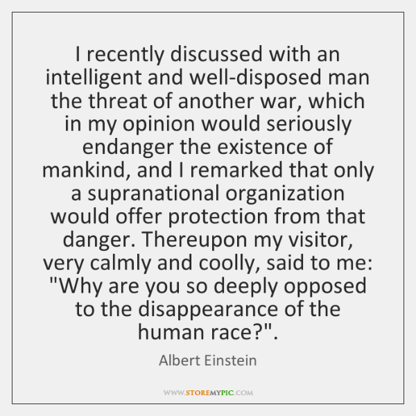 I recently discussed with an intelligent and well-disposed man the threat of ...
