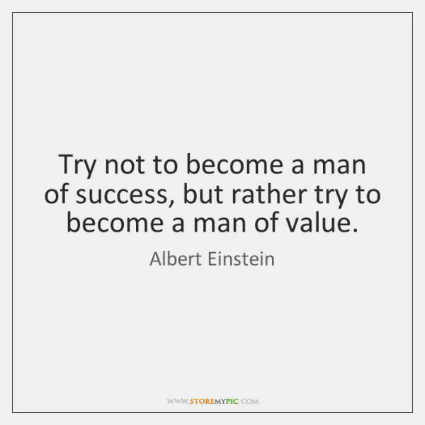 Try not to become a man of success, but rather try to ...