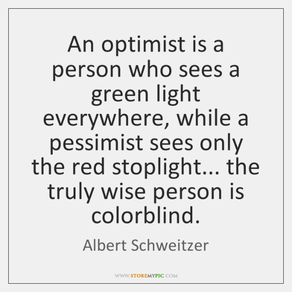 An optimist is a person who sees a green light everywhere, while ...