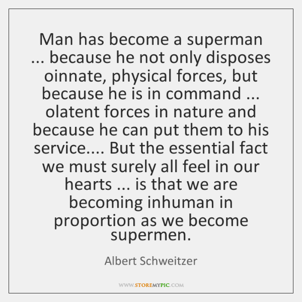 Man has become a superman ... because he not only disposes oinnate, physical ...