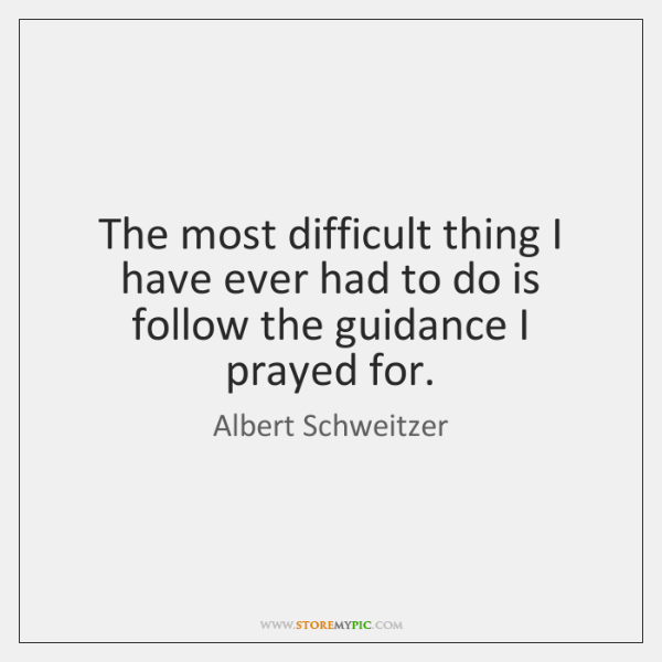 The most difficult thing I have ever had to do is follow ...