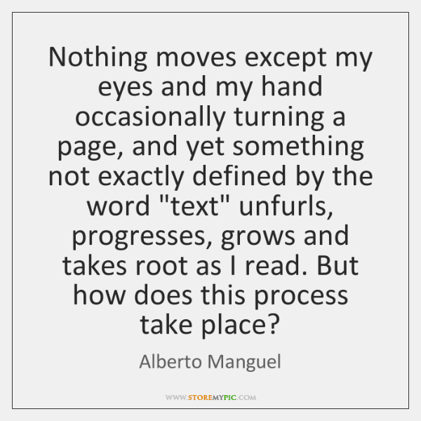 Nothing moves except my eyes and my hand occasionally turning a page, ...