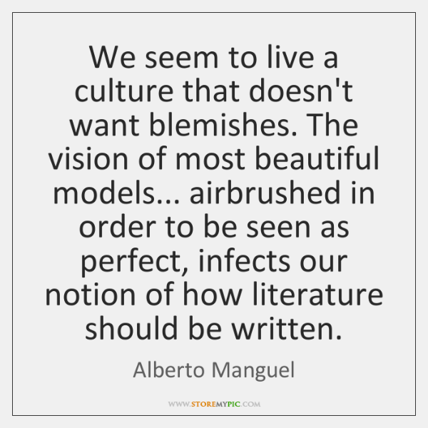 We seem to live a culture that doesn't want blemishes. The vision ...