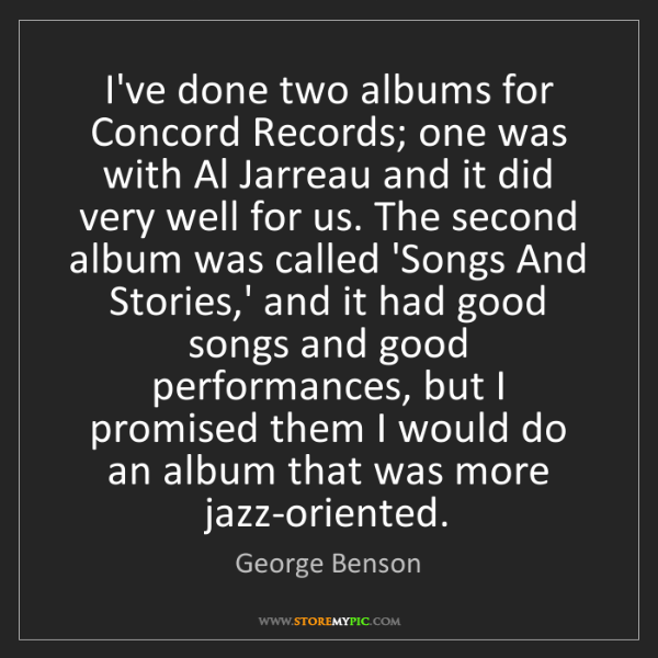 George Benson: I've done two albums for Concord Records; one was with...