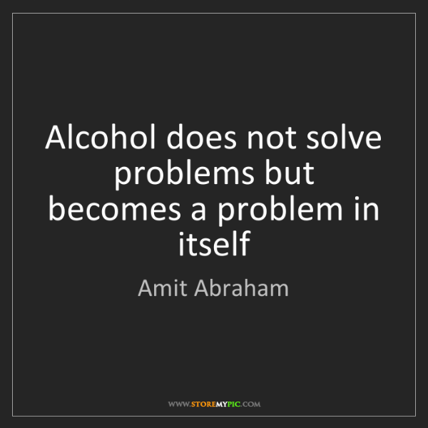 Amit Abraham: Alcohol does not solve problems but becomes a problem...