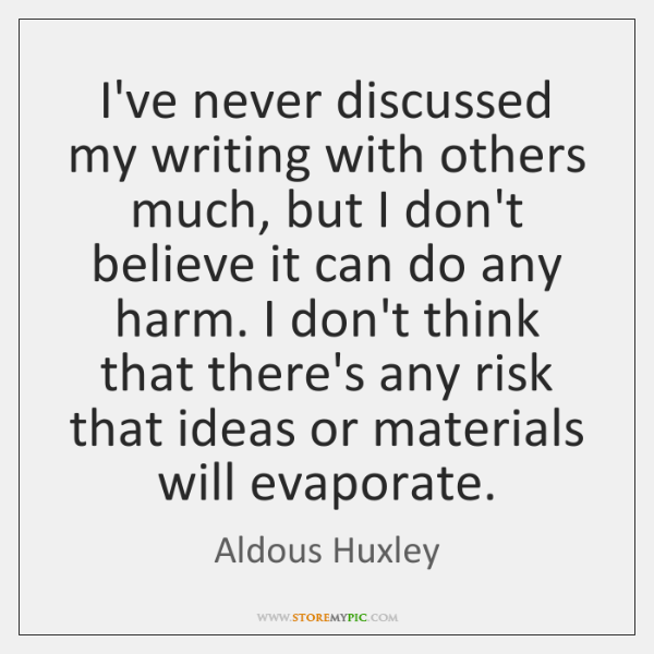 I've never discussed my writing with others much, but I don't believe ...