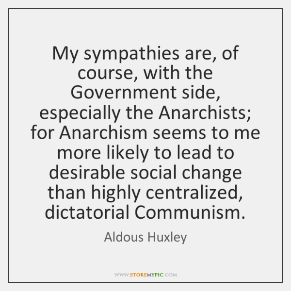 My sympathies are, of course, with the Government side, especially the Anarchists; ...