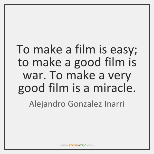 To make a film is easy; to make a good film is ...
