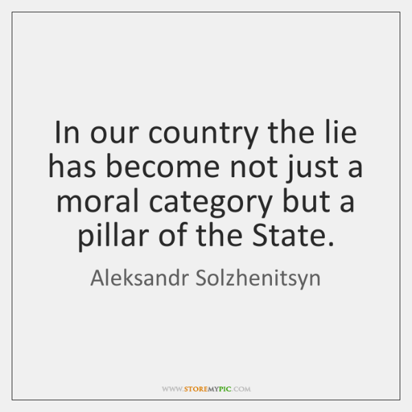 In our country the lie has become not just a moral category ...