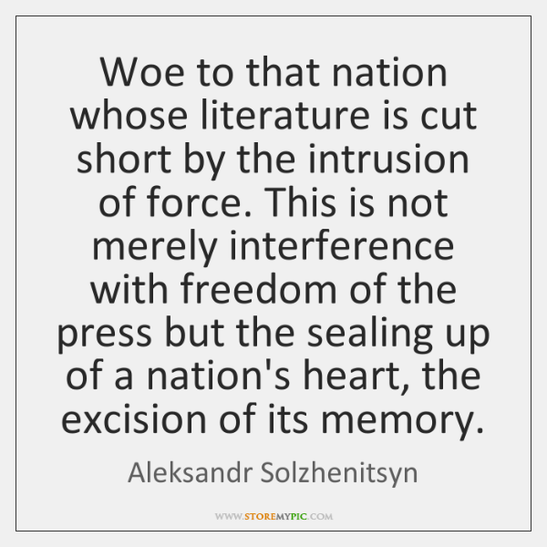 Woe to that nation whose literature is cut short by the intrusion ...