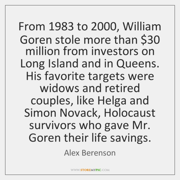 From 1983 to 2000, William Goren stole more than $30 million from investors on Long ...