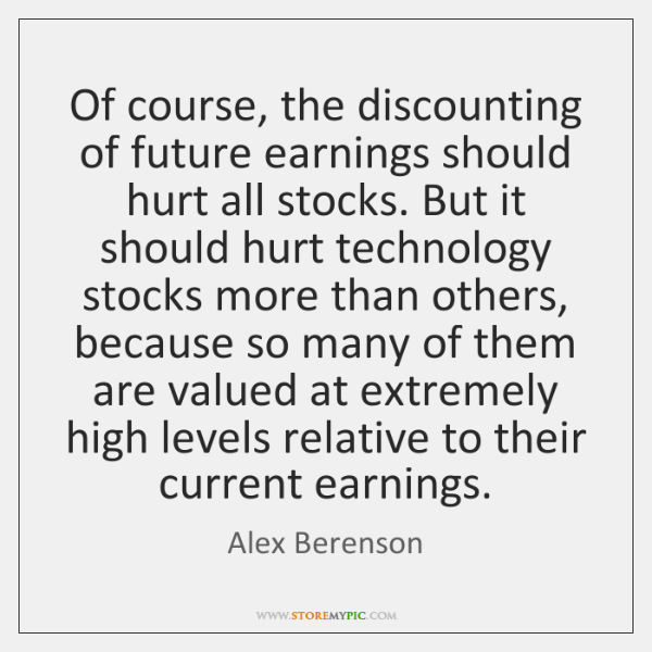 Of course, the discounting of future earnings should hurt all stocks. But ...