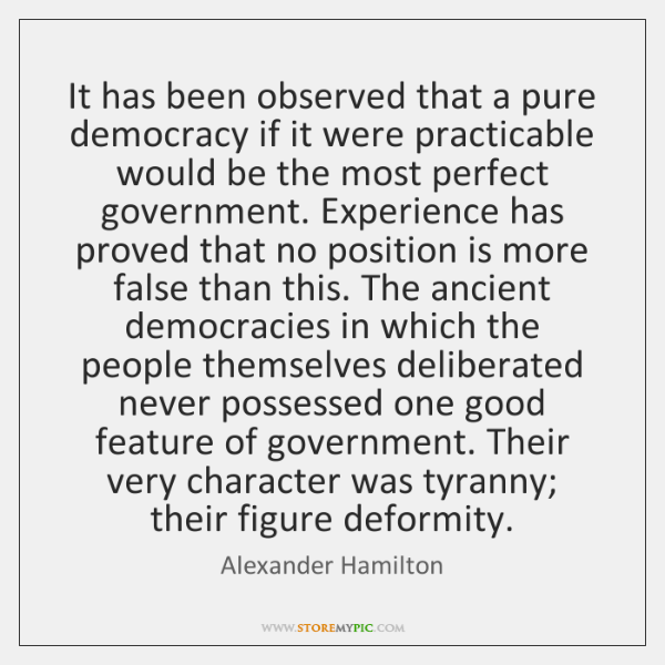 It has been observed that a pure democracy if it were practicable ...