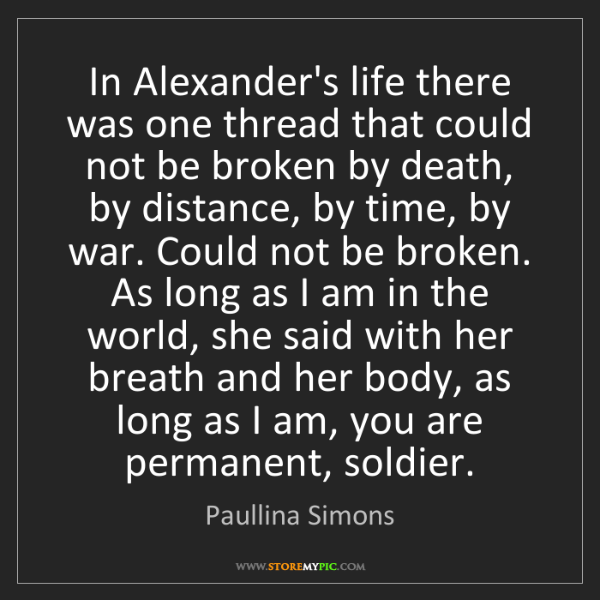 Paullina Simons: In Alexander's life there was one thread that could not...
