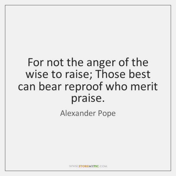 For not the anger of the wise to raise; Those best can ...