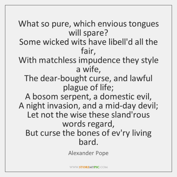 What so pure, which envious tongues will spare?  Some wicked wits have ...