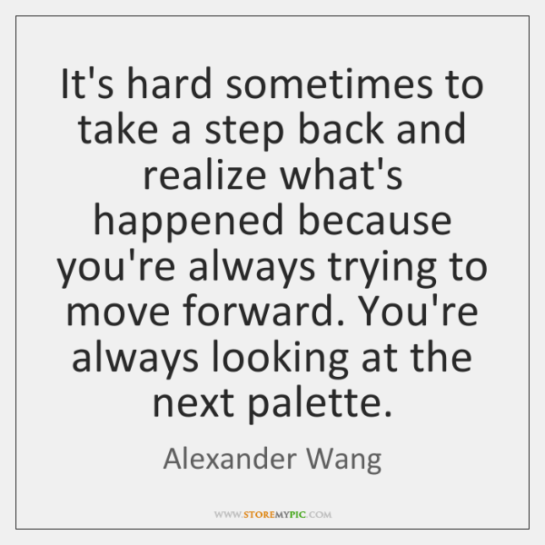 It's hard sometimes to take a step back and realize what's happened ...