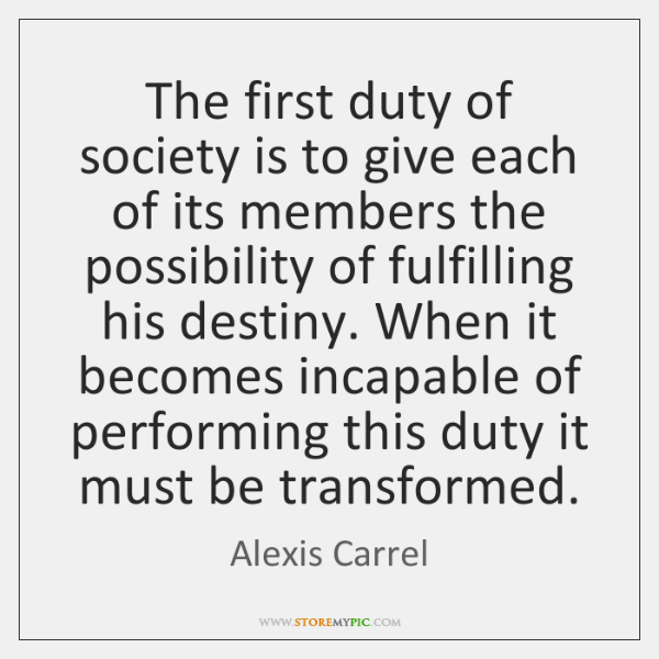 The first duty of society is to give each of its members ...