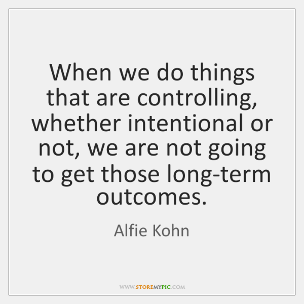 When we do things that are controlling, whether intentional or not, we ...