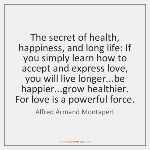 The secret of health, happiness, and long life: If you simply learn ...