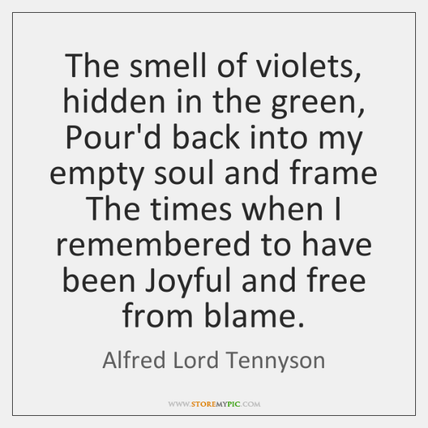 The smell of violets, hidden in the green, Pour'd back into my ...