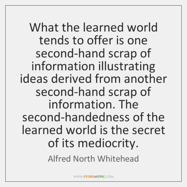 What the learned world tends to offer is one second-hand scrap of ...