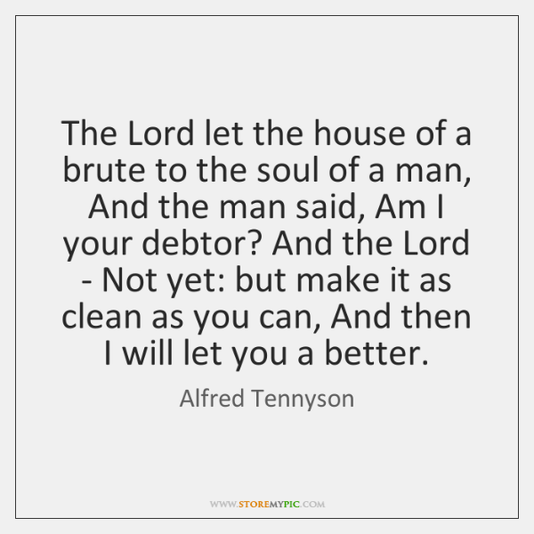 The Lord let the house of a brute to the soul of ...