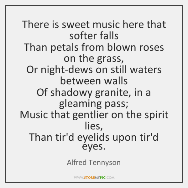 There is sweet music here that softer falls   Than petals from blown ...