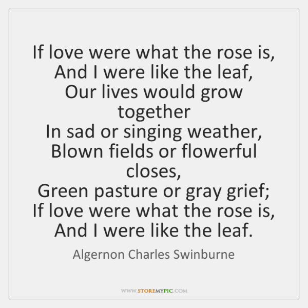 If love were what the rose is,   And I were like the ...