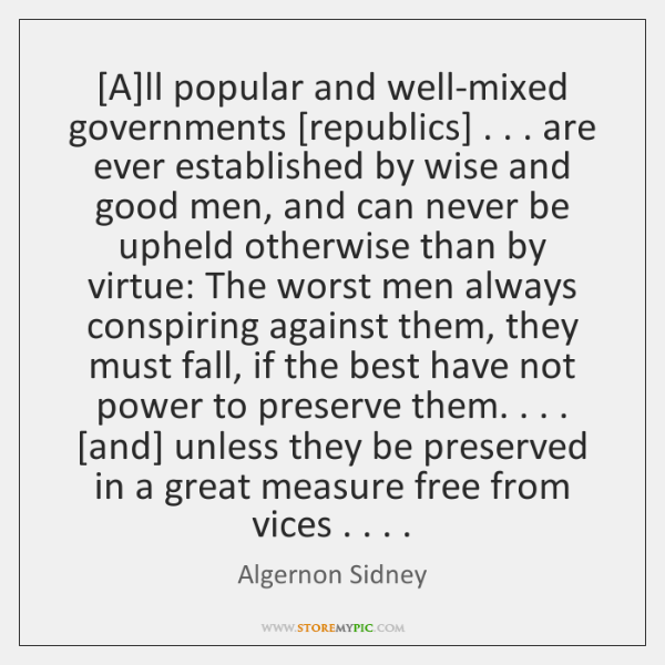 [A]ll popular and well-mixed governments [republics] . . . are ever established by wise ...