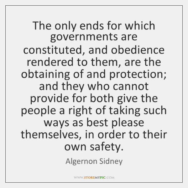 The only ends for which governments are constituted, and obedience rendered to ...