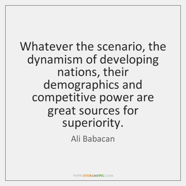 Whatever the scenario, the dynamism of developing nations, their demographics and competitive ...