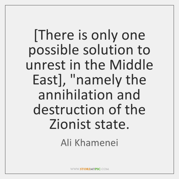 """[There is only one possible solution to unrest in the Middle East], """"..."""