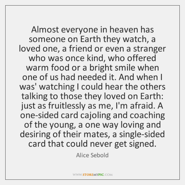 Almost everyone in heaven has someone on Earth they watch, a loved ...
