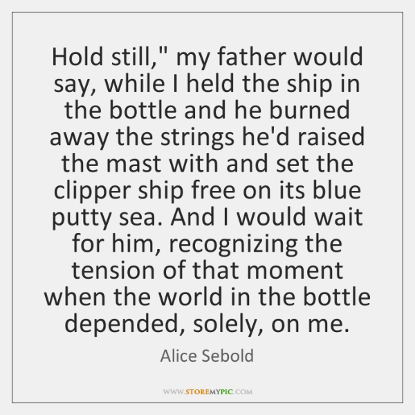 """Hold still,"""" my father would say, while I held the ship in ..."""